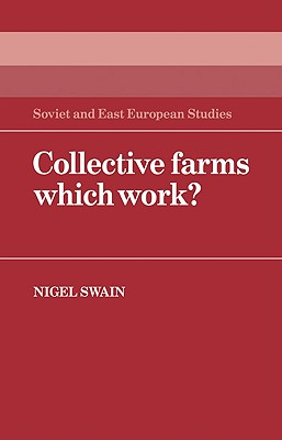 Collective Farms Which Work? - Swain, Nigel