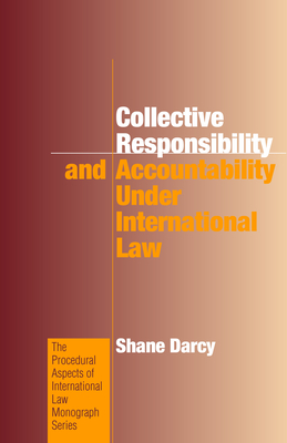 Collective Responsibility and Accountability under International Law - Darcy, Shane