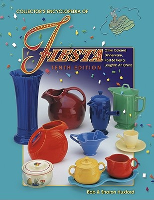Collector's Encyclopedia of Fiesta: Other Colored Dinnerware, Post86 Fiesta, Laughlin Art China - Huxford, Bob, and Huxford, Sharon