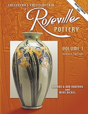 Collectors Encyclopedia of Roseville Pottery - Huxford, Sharon, and Huxford, Bob, and Nickel, Mike