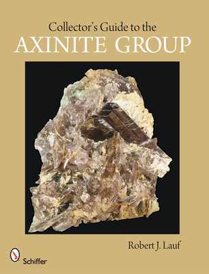 Collector's Guide to the Axinite Group - Lauf, Robert J
