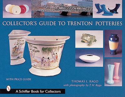 Collector's Guide to Trenton Potteries - Rago, Thomas L