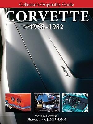 Collector's Originality Guide Corvette 1968-1982 - Falconer, Tom, and Mann, James (Photographer)