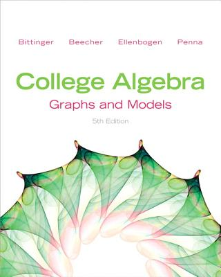 College Algebra: Graphs and Models - Bittinger, Marvin L., and Beecher, Judith A., and Ellenbogen, David J.