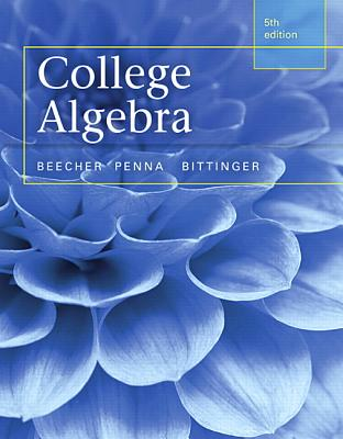 College Algebra - Beecher, Judith A., and Penna, Judith A., and Bittinger, Marvin L.
