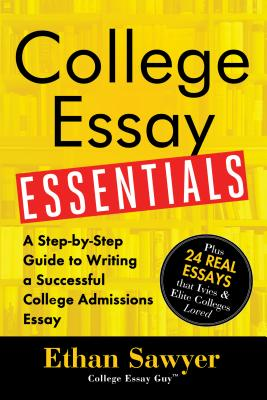 College Essay Essentials: A Step-By-Step Guide to Writing a Successful College Admissions Essay - Sawyer, Ethan