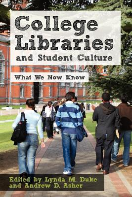 College Libraries and Student Culture: What We Now Know - Duke, Lynda M