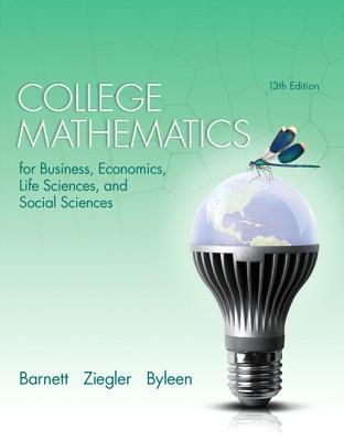 College Mathematics for Business, Economics, Life Sciences, and Social Sciences - Barnett, Raymond A., and Ziegler, Michael R., and Byleen, Karl E.
