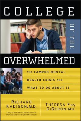 College of the Overwhelmed: The Campus Mental Health Crisis and What to Do about It - Kadison, Richard, and DiGeronimo, Theresa Foy