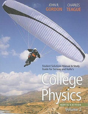College Physics, Volume 2: Student Solutions Manual & Study Guide - Gordon, John R, and Teague, Charles, and Serway, Raymond A