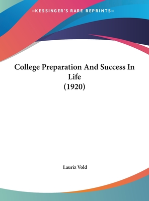 College Preparation and Success in Life (1920) - Vold, Lauriz