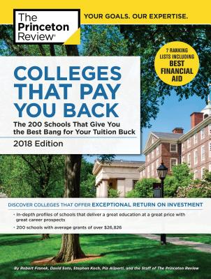 Colleges That Pay You Back, 2018 Edition: The 200 Schools That Give You the Best Bang for Your Tuition Buck - The Princeton Review, and Franek, Robert