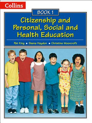 Collins Citizenship and PSHE - Book 1 - King, Pat, and Haydon, Deena, and Moorcroft, Christine
