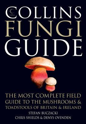 Collins Fungi Guide: The Most Complete Field Guide to the Mushrooms & Toadstools of Britain & Ireland - Buczacki, Stefan T., and Shields, Chris, and Ovenden, Denys