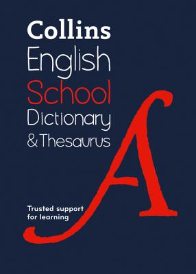 Collins School Dictionary & Thesaurus: Trusted Support for Learning - Collins Dictionaries