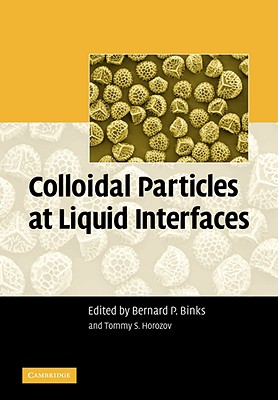 Colloidal Particles at Liquid Interfaces - Binks, Bernard P (Editor), and Horozov, Tommy S (Editor)