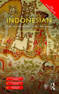 Colloquial Indonesian: The Complete Course for Beginners - Atmosumarto, Sutanto