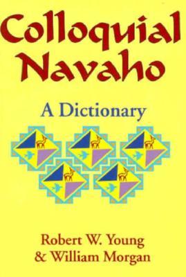 Colloquial Navajo Dictionary - Young, Robert, and Morgan, William