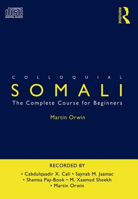 Colloquial Somali: The Complete Course for Beginners - Orwin, Martin, and Cali, Cabdulqaadir X, and Jaamac, Saynab M