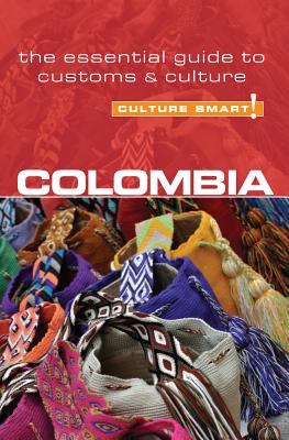 Colombia - Culture Smart! The Essential Guide to Customs & Culture - Cathey, Kate