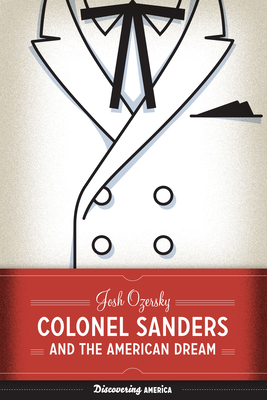 Colonel Sanders and the American Dream - Ozersky, Josh
