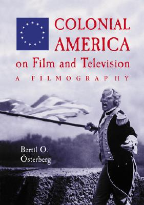 Colonial America on Film and Television: A Filmography - Osterburg, Bertil O