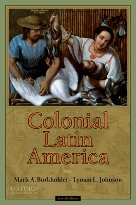 Colonial Latin America - Burkholder, Mark A, Professor, and Johnson, Lyman L