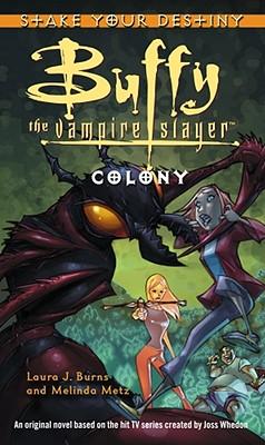 Colony: Buffy the Vampire Slayer - Stake Your Destiny - Burns, Laura J.