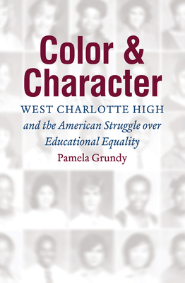 Color and Character: West Charlotte High and the American Struggle Over Educational Equality - Grundy, Pamela