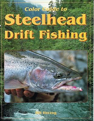 Color Guide to Steelhead Drift Fishing - Herzog, Bill