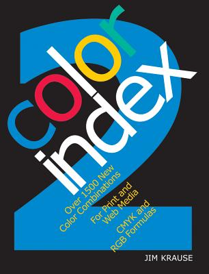 Color Index 2: Over 1500 New Color Combinations. for Print and Web Media. Cmyk and Rgb Formulas. - Krause, Jim