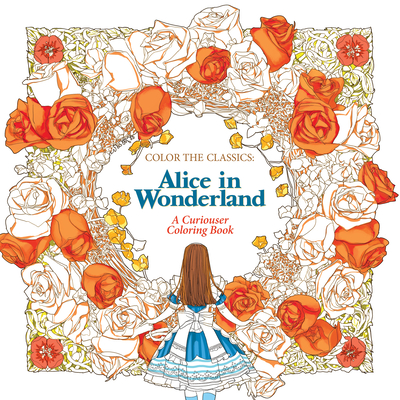 Color the Classics: Alice in Wonderland: A Curiouser Coloring Book - Lee, Jae-Eun