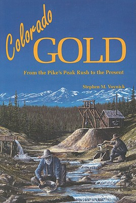 Colorado Gold: From the Pike's Peak Rush to the Present - Voynick, Stephen M