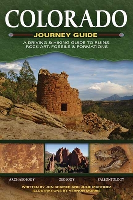 Colorado Journey Guide: A Driving & Hiking Guide to Ruins, Rock Art, Fossils & Formations - Kramer, Jon, and Martinez, Julie, and Morris, Vernon (Illustrator)