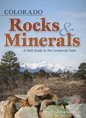 Colorado Rocks & Minerals: A Field Guide to the Centennial State - Lynch, Dan R, and Lynch, Bob