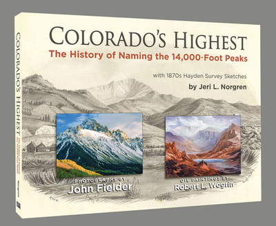 Colorado's Highest: The History of Naming the 14,000-Foot Peaks - Norgren, Jeri L, and Fielder, John (Photographer)