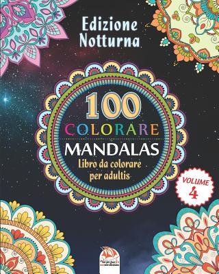 COLORARE MANDALAS - Edizione notturna: Libro da Colorare per Adultis - 100 Mandalas da colorare - Volume 3 - Dar Beni Mezghana