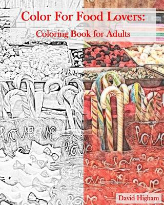 Coloring for Food Lovers: An Adult Coloring Book: A Fun Coloring Book for Adults - Higham, David