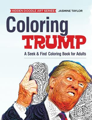 Coloring Trump: A Seek & Find Coloring Book for Adults - Taylor, Jasmine