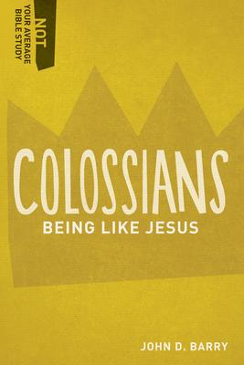 Colossians: Being Like Jesus - Barry, John D