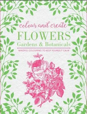 Colour and Create: Flowers, Gardens and Botanicals -