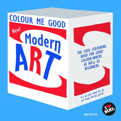 Colour Me Good Modern Art: 2nd Edition - Elliott, Mel