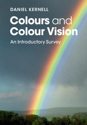 Colours and Colour Vision: An Introductory Survey - Kernell, Daniel