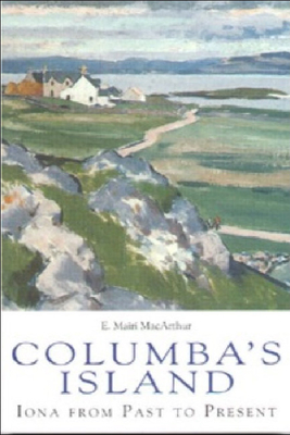 Columba's Island: Iona from Past to Present - MacArthur, E Mairi, Professor