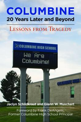 Columbine, 20 Years Later and Beyond: Lessons from Tragedy - Schildkraut, Jaclyn
