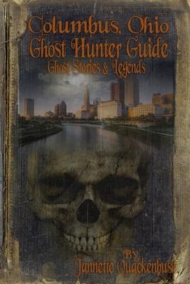 Columbus Ohio Ghost Hunter Guide - Quackenbush, Jannette