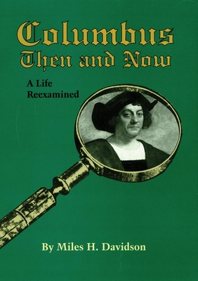 Columbus Then and Now: A Life Reexamined - Davidson, Miles H