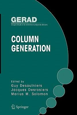 Column Generation - Desaulniers, Guy (Editor), and Desrosiers, Jacques (Editor), and Solomon, Marius M. (Editor)