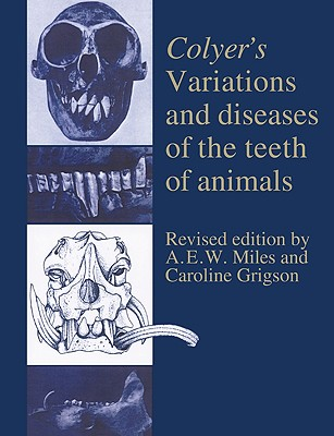 Colyer's Variations and Diseases of the Teeth of Animals - Grigson, Caroline (Editor), and Miles, A E W (Editor)