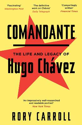 Comandante: The Life and Legacy of Hugo Chavez - Carroll, Rory